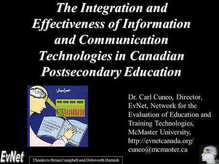 The Integration and Effectiveness of Information and Communication Technologies in Canadian Postsecondary Education Dr. Carl Cuneo, Director, EvNet, Network.