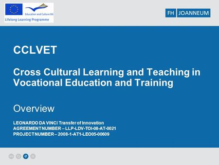 CCLVET Cross Cultural Learning and Teaching in Vocational Education and Training Overview LEONARDO DA VINCI Transfer of Innovation AGREEMENT NUMBER – LLP-LDV-TOI-08-AT-0021.