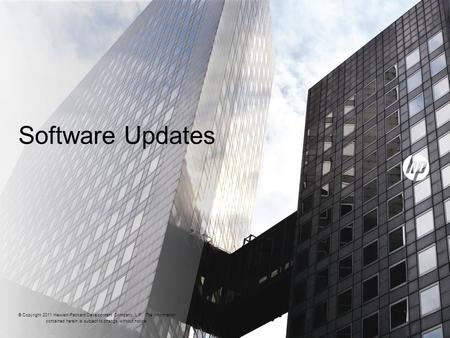 Software Updates © Copyright 2011 Hewlett-Packard Development Company, L.P. The information contained herein is subject to change without notice.