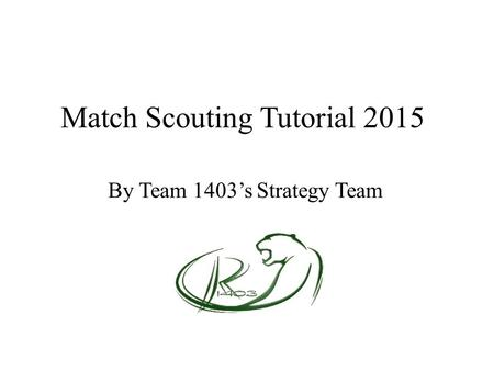 Match Scouting Tutorial 2015 By Team 1403's Strategy Team.