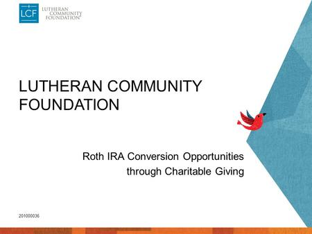 LUTHERAN COMMUNITY FOUNDATION Roth IRA Conversion Opportunities through Charitable Giving 201000036.