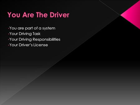 You are part of a system Your Driving Task Your Driving Responsibilities Your Driver's License.