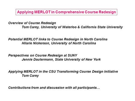Overview of Course Redesign Tom Carey, University of Waterloo & California State University Potential MERLOT links to Course Redesign in North Carolina.