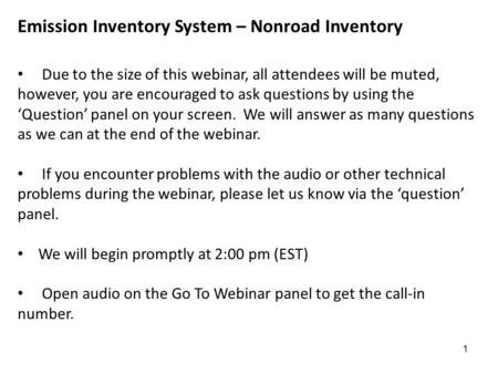 Emission Inventory System – Nonroad Inventory Due to the size of this webinar, all attendees will be muted, however, you are encouraged to ask questions.