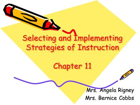 Selecting and Implementing Strategies of Instruction Chapter 11