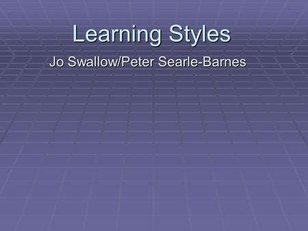 Learning Styles Jo Swallow/Peter Searle-Barnes. Objectives   To consider how we learn.   To use honey/mumford to analyse your own learning style.