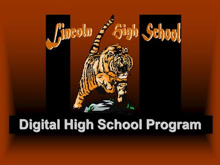 Digital High School Program. Lincoln HS Vision Statement It is our vision to produce –problem solving, critical thinkers who are –responsible citizens.