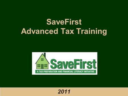 SaveFirst Advanced Tax Training 2011. SaveFirst Intermediate Training ● 2011 © Training Outline 1.Taxable Portion of a Pension Plan 2.Sale of Stock 3.Sale.