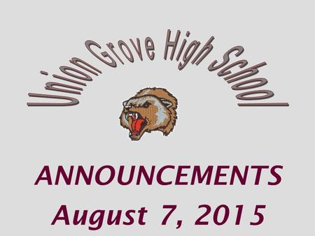 ANNOUNCEMENTS August 7, 2015. UGHS Partner's Club Pick up your application to join outside of Room 316 First Meeting will be on Wednesday, Aug. 12 at.