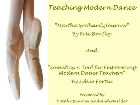 "Teaching Modern Dance ""Martha Graham's Journey"" By Eric Bentley And ""Somatics: A Tool for Empowering Modern Dance Teachers"" By Sylvie Fortin Presented."