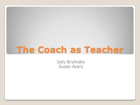 The Coach as Teacher Jody Brylinsky Suzan Ayers. Introduction Overview of the Unit Goals and objectives.
