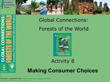 1 Global Connections: Forests of the World Activity 8 Making Consumer Choices.