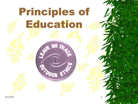 Principles of Education for the Co 9/17/071. 2 Principles of Education Tell me and I will forget, Show me and I will remember, Let me do and I will understand.