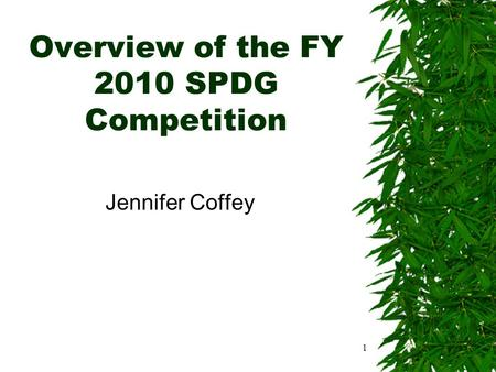 Overview of the FY 2010 SPDG Competition Jennifer Coffey 1.