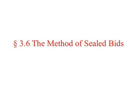 § 3.6 The Method of Sealed Bids