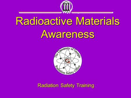 Radioactive Materials Awareness Radiation Safety Training.