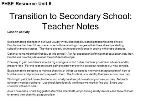 Transition to Secondary School: Teacher Notes Lesson activity Explain that big changes in our lives usually involve both positive anticipation and some.