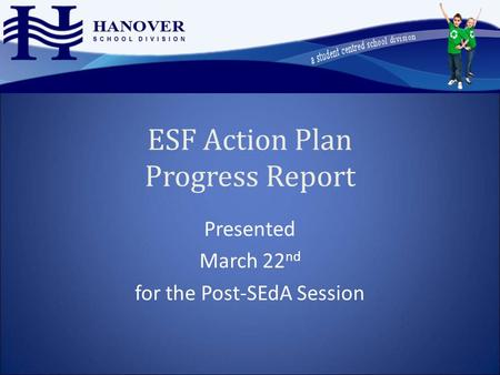 ESF Action Plan Progress Report Presented March 22 nd for the Post-SEdA Session.