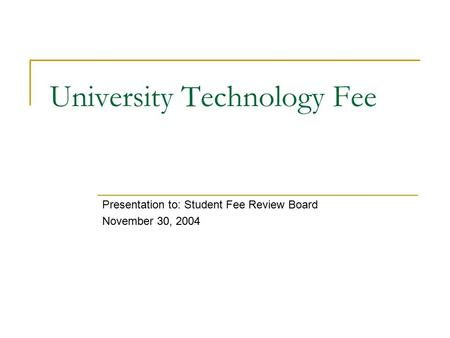 University Technology Fee Presentation to: Student Fee Review Board November 30, 2004.