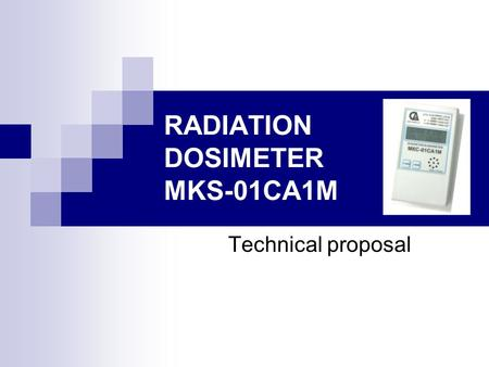 RADIATION DOSIMETER MKS-01СА1М Technical proposal.