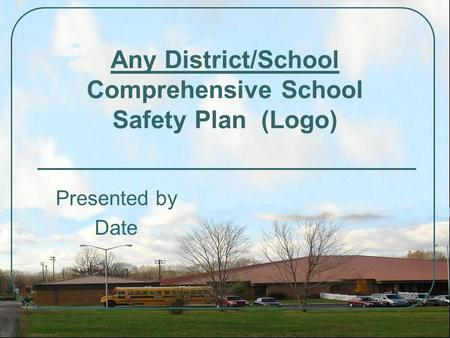 Any District/School Comprehensive School Safety Plan (Logo) Presented by Date.