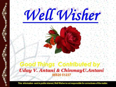 DWX Technology Planning Workshop July 27, 2000 Well Wisher Good Things Contributed by : Uday V. Antani & ChinmayU.Antani 96620 51237 This information sent.