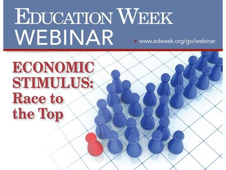 Michele McNeil Assistant Editor, Education Week The Economic Stimulus: Race to the Top Expert Presenters : Holly Edenfield, Florida's Race to the Top.