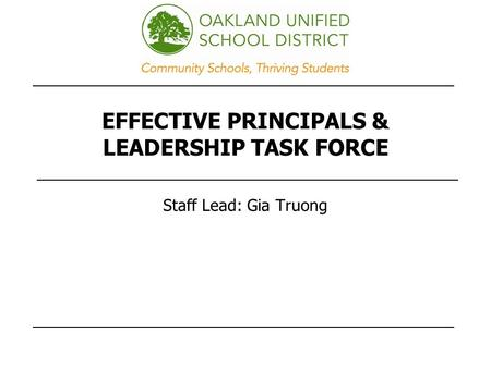 EFFECTIVE PRINCIPALS & LEADERSHIP TASK FORCE Staff Lead: Gia Truong.