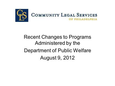 Recent Changes to Programs Administered by the Department of Public Welfare August 9, 2012.