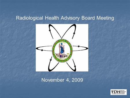 Radiological Health Advisory Board Meeting November 4, 2009.