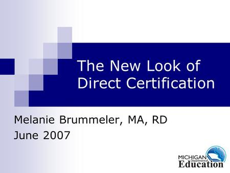 The New Look of Direct Certification Melanie Brummeler, MA, RD June 2007.