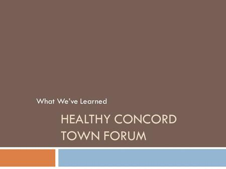 HEALTHY CONCORD TOWN FORUM What We've Learned. Population Characteristics  Total Population: 17,668 (8,707 female, 8,961 male)  There are 2,061 (33.3%)
