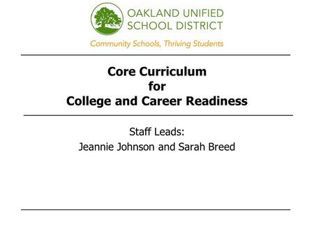 Core Curriculum for College and Career Readiness Staff Leads: Jeannie Johnson and Sarah Breed.