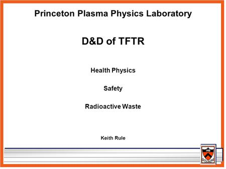 Princeton Plasma Physics Laboratory D&D of TFTR Health Physics Safety Radioactive Waste Keith Rule.