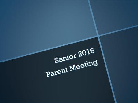 Senior 2016 Parent Meeting. Senior Events & Deadlines.
