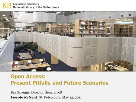 © 2010 Koninklijke Bibliotheek – National Library of the Netherlands Open Access: Present Pitfalls and Future Scenarios Bas Savenije, Director General.