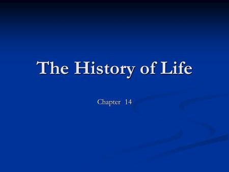 The History of Life Chapter 14. Early Earth Was inhospitable! Very hot due to: Meteoric impact Volcanic eruptions Radioactive decay Early atmosphere contained: