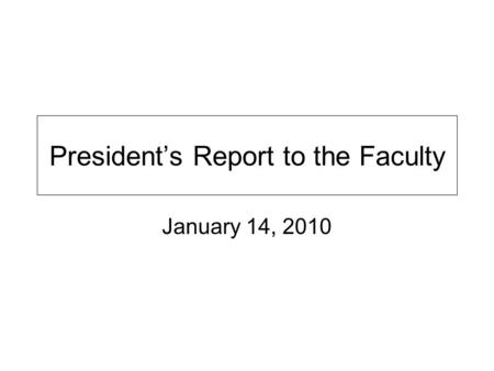 President's Report to the Faculty January 14, 2010.