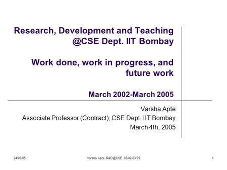04/03/05Varsha Apte, 03/02-03/051 Research, Development and Dept. IIT Bombay Work done, work in progress, and future work March.