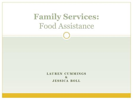 LAUREN CUMMINGS & JESSICA BOLL Family Services: Food Assistance.