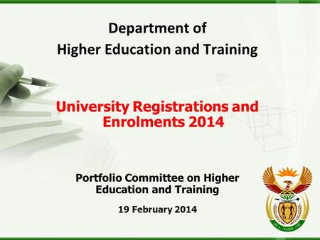 Department of Higher Education and Training University Registrations and Enrolments 2014 Portfolio Committee on Higher Education and Training 19 February.