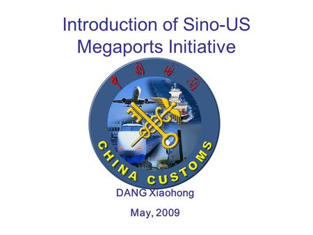 Introduction of Sino-US Megaports Initiative DANG Xiaohong May, 2009.