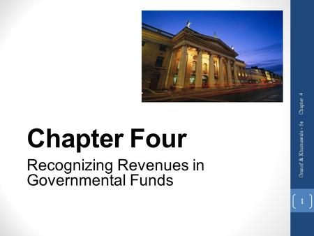 Chapter 4 Granof & Khumawala - 6e 1 Chapter Four Recognizing Revenues in Governmental Funds.