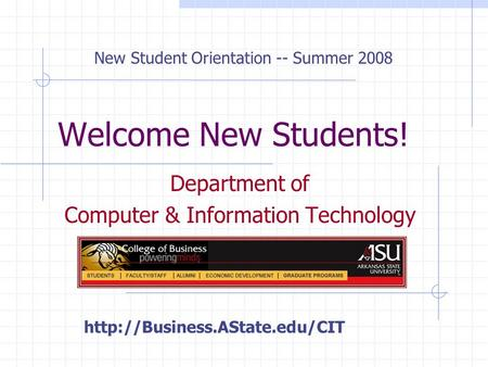 Welcome New Students! Department of Computer & Information Technology New Student Orientation -- Summer 2008