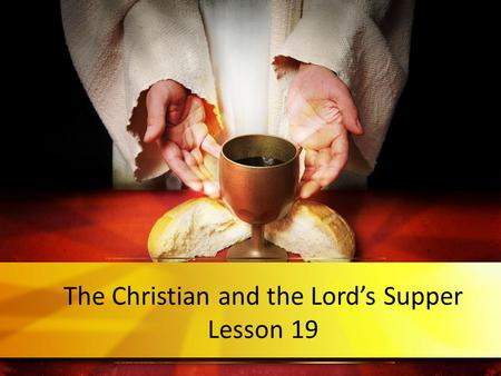 The Christian and the Lord's Supper Lesson 19. What is the Lord's Supper? 1.When it was instituted by Jesus: The night He was betrayed, during passover.