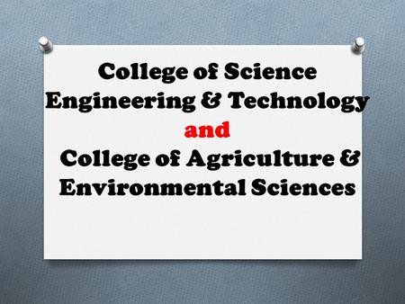 College of Science Engineering & Technology and College of Agriculture & Environmental Sciences.