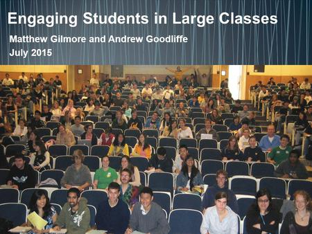 Matthew Gilmore and Andrew Goodliffe July 2015. Interactive lectures: Classes in which the instructor breaks the lecture at least once per class to have.