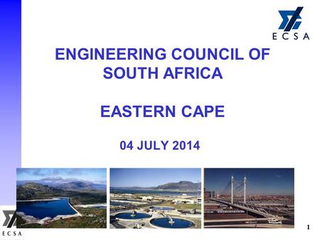 ENGINEERING COUNCIL OF SOUTH AFRICA EASTERN CAPE 04 JULY 2014 1.