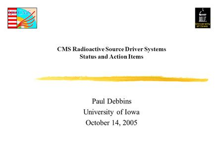 CMS Radioactive Source Driver Systems Status and Action Items Paul Debbins University of Iowa October 14, 2005.