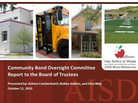Community Bond Oversight Committee Report to the Board of Trustees Presented by: Ashton Cumberbatch, Bobby Jenkins, and Eliza May October 11, 2010.